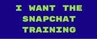 I want the Snapchat training